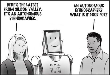 The illustration shows a white woman and an Indigenous man facing one another. A robot with an iPad for a face and H.A.L. 2.0 emblazoned on its chest, stands between them. The woman says, 'Here's the latest from Silicon Valley. It's an autonomous ethnographer.' The man replies, 'An autonomous ethnographer? what is it good for?'