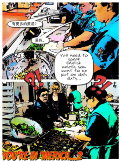 Graphic comic titled 'You're in 'Merica...2' The comic contains two images. In the first, two female kitchen workers who are wearing aprons are cutting food while a text bubble represents them as speaking to each other in Mandarin Chinese. In the second image, an Anglo supervisor in a suit jacket says to them, represented in a text bubble, 'Y'all need to speak English unless you want to be put on dish duty…' In response, the two workers who were speaking in Mandarin are represented with question marks and exclamation marks above their heads.