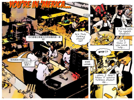 Graphic comic titled 'You're in 'Merica...' Comic shows kitchen workers. Two workers are represented as speaking in Mandarin Chinese in a text bubble. Another kitchen worker is shown thinking in a text bubble, 'are they talking about me?' The comic then says 'later...' The worker who wondered if the Chinese-speaking workers were talking about them says to one of the Chinese workers, 'I need you to speak English! ...so I know if you need help...' Even later, the Chinese speaking worker is shown thinking 'WTF!?' Then the non-Chinese speaking worker says '...plus, I don't know if you're talking about me...' The comic ends.