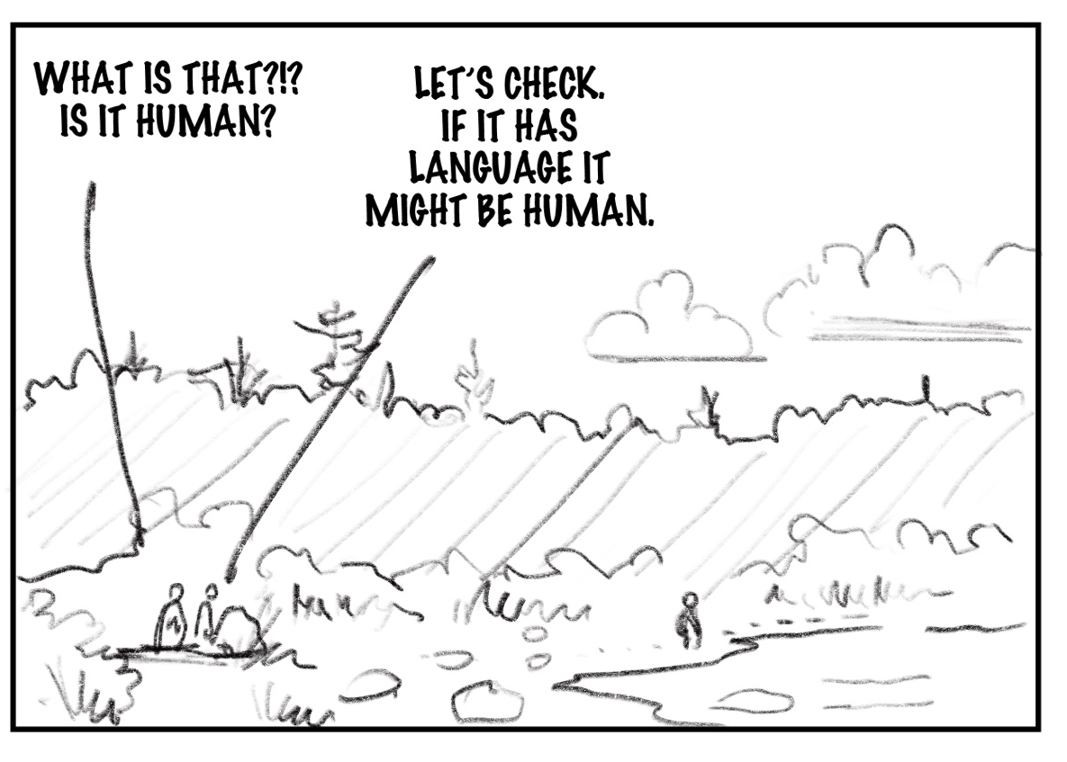 """The image is a sketch depicting a shoreline with greenery around it. One person walks along the water and two people crouch farther away behind a rock. One person behind the rock says """"What is that?!? Is it human?"""" and the other replies with """"Let's check. If it has language it might be human."""""""