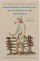 Revisiting New World Colonies: Constructing an Archeology of Place in the French Americas.